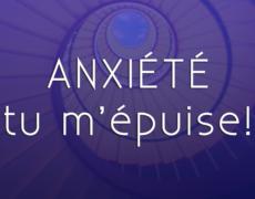 Anxiété tu m'épuises!