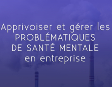 Apprivoiser et gérer les problématiques de santé mentale en entreprise
